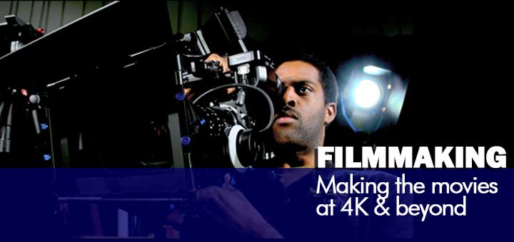 Filmmaking School — Making the movies at 4K & beyond
